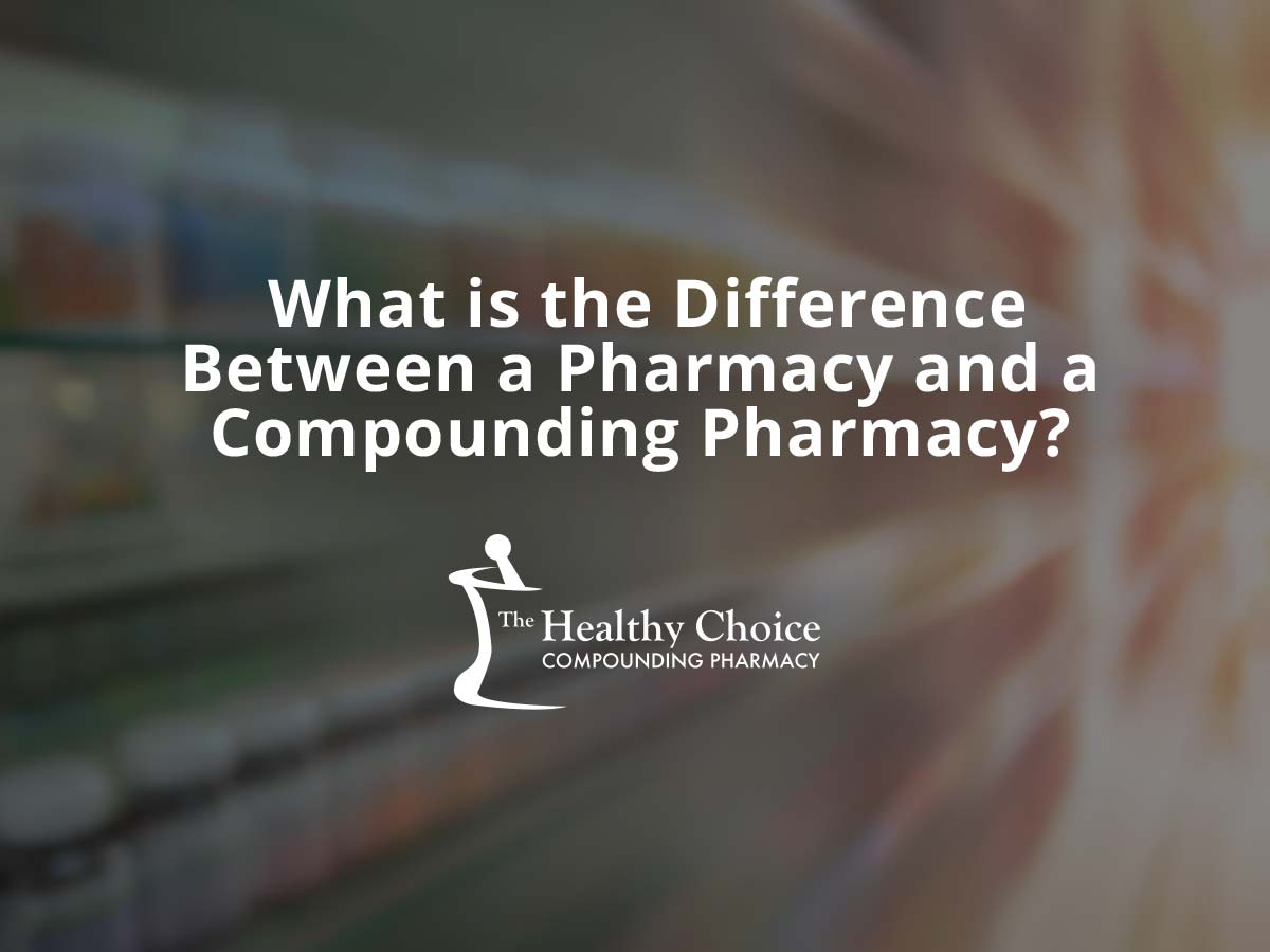 What Is the Difference Between a Pharmacy and a Compounding Pharmacy?