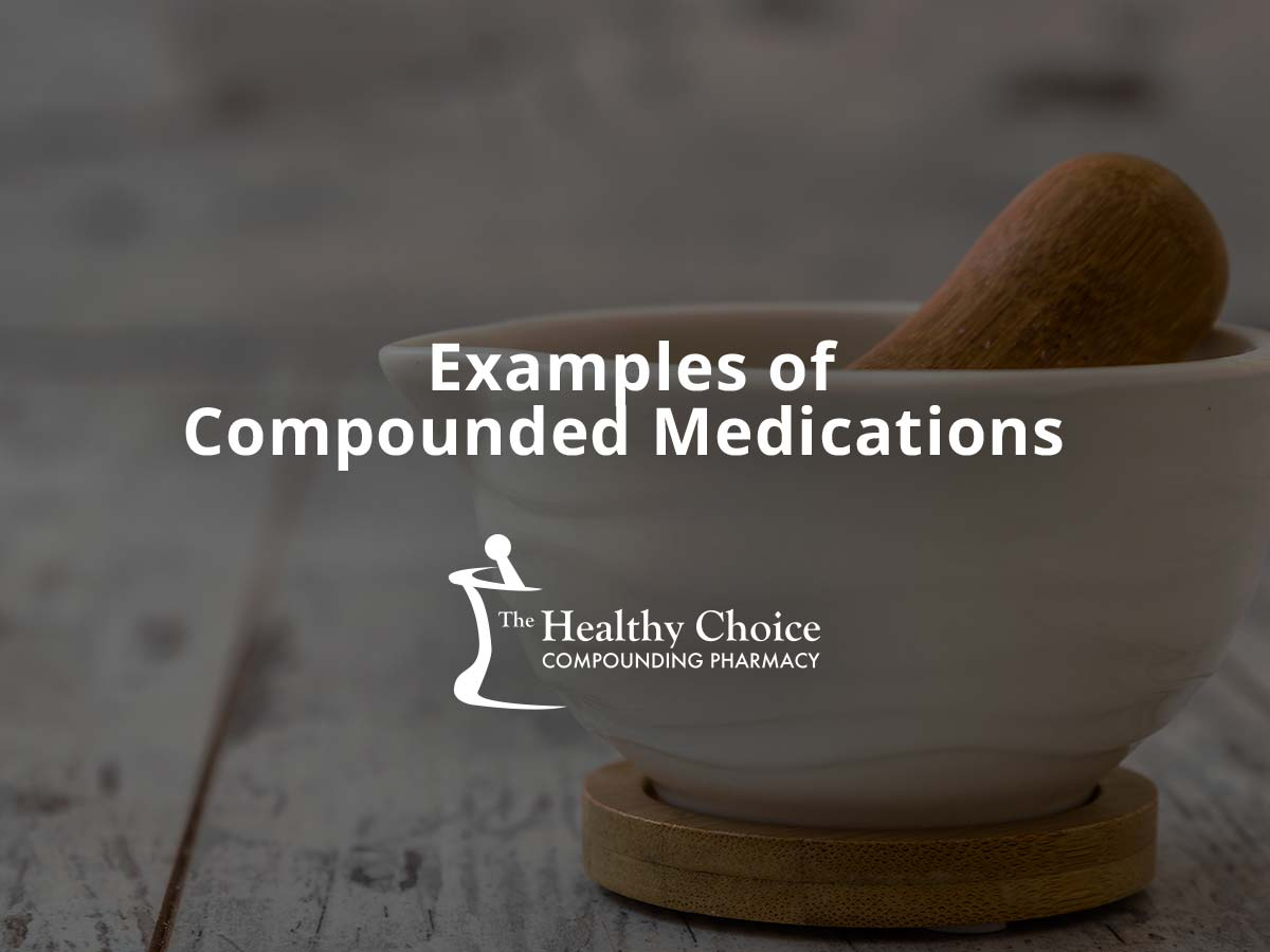 Examples of Compounded Medications