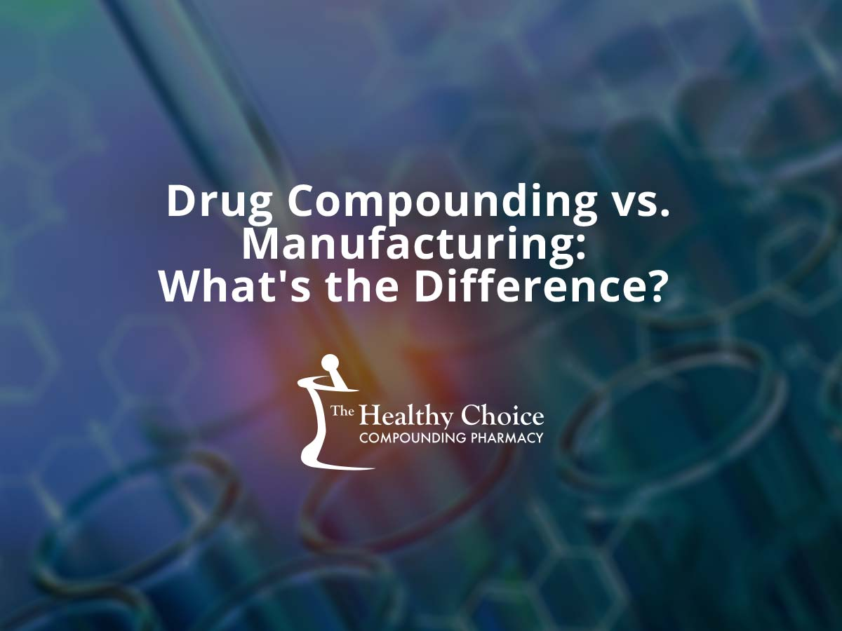 Drug Compounding vs. Manufacturing: What's the Difference?