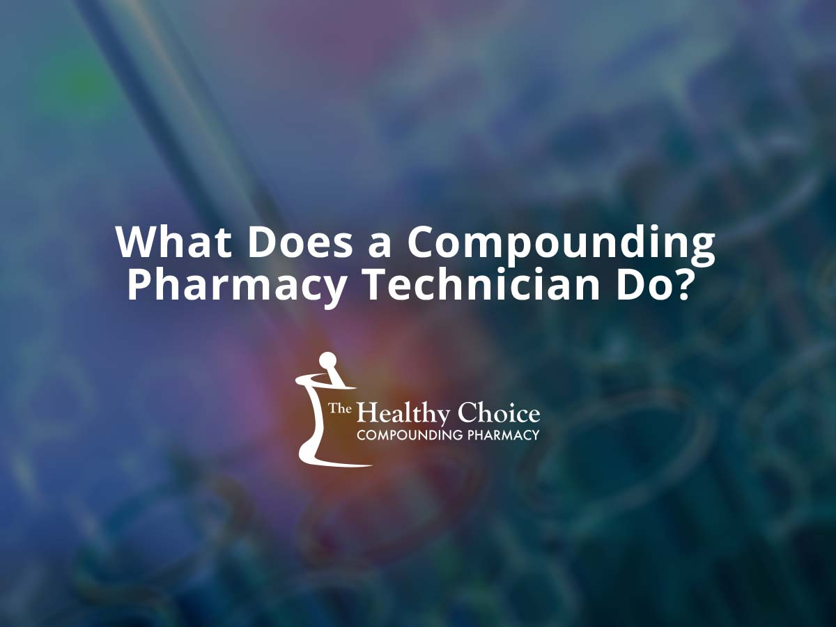 What Does a Compounding Pharmacy Technician Do?