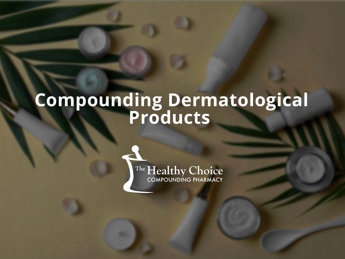Compounding Dermatological Products