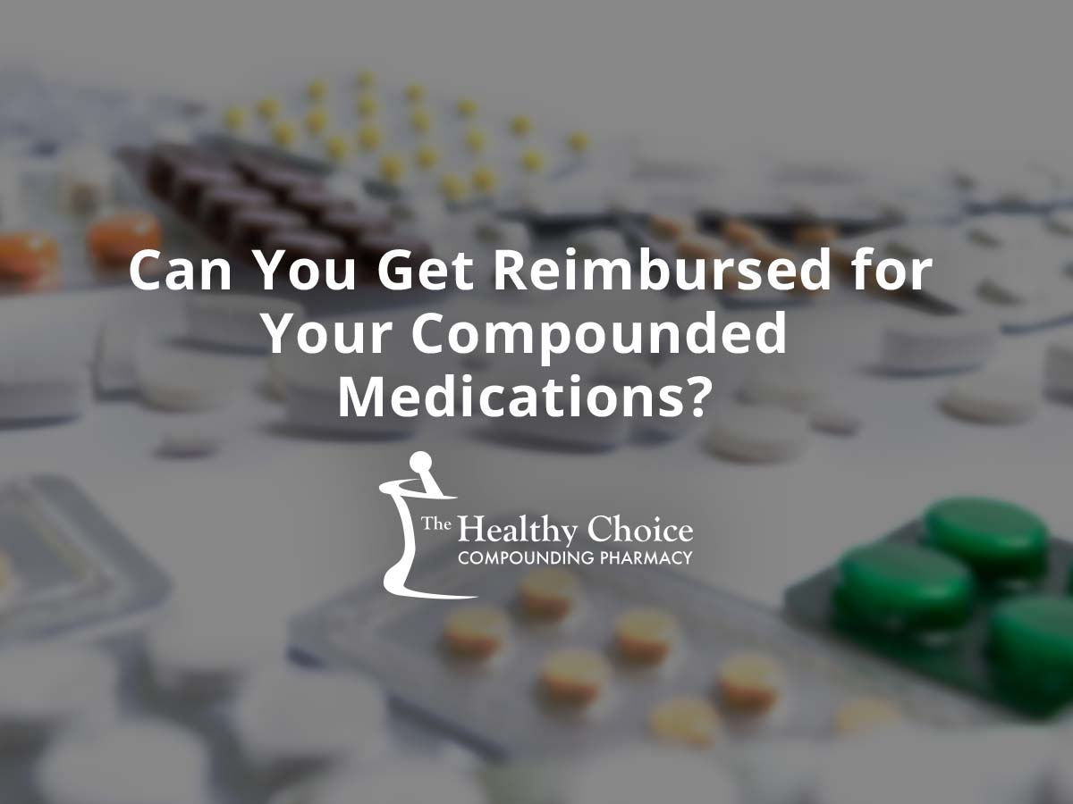 Can You Get Reimbursed for Your Compounded Medications?